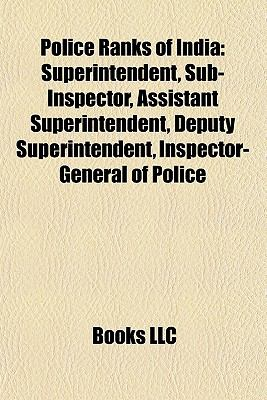 Police Ranks of India: Superintendent, Sub-Inspector, Assistant Superintendent, Deputy Superintendent, Inspector-General of Police
