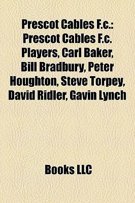 Prescot Cables F.C. Prescot Cables F.C.: Prescot Cables F.C. Players, Carl Baker, Bill Bradbury, Peteprescot Cables F.C. Players, Carl Baker, Bill Bra
