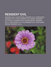 Resident Evil: Resident Evil Characters, Resident Evil Composers, Resident Evil Films, Resident Evil Games, Resident Evil Novels 9436621