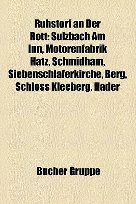 Ruhstorf an Der Rott: Sulzbach Am Inn, Motorenfabrik Hatz, Schmidham, Siebenschl Ferkirche, Berg, Schloss Kleeberg, Hader 9781159303341
