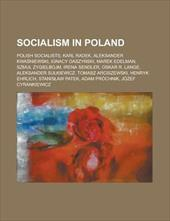 Socialism in Poland: Polish Socialists, Karl Radek, Aleksander Kwa Niewski, Ignacy Daszy Ski, Marek Edelman, Szmul Zygielbojm, Ire 8775375