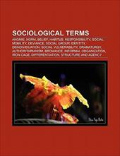 Sociological Terms: Anomie, Norm, Belief, Habitus, Role Homogeneity, Responsibility, Social Mobility, Social Group, Deviance, Iden