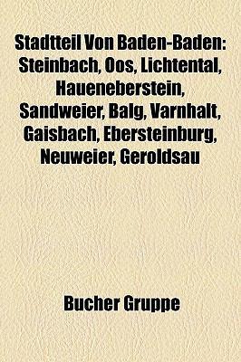 Stadtteil Von Baden-Baden: Steinbach, Oos, Lichtental, Haueneberstein, Sandweier, Balg, Varnhalt, Gaisbach, Ebersteinburg, Neuweier, Geroldsau 9781158839117
