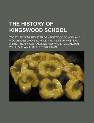 The History of Kingswood School: Together with Register of Kingswood School and Woodhouse Grove School, and a List of Masters Arthur Henry Lee Hastling