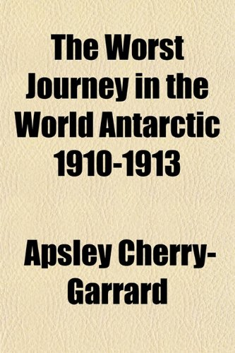 The Worst Journey in the World Antarctic 1910-1913 9781153727037