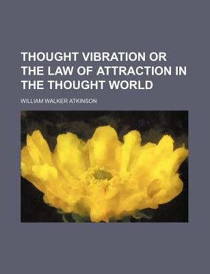 Thought Vibration or the Law of Attraction in the Thought World 9781151681386