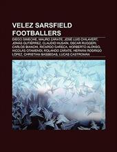 Velez Sarsfield Footballers: Diego Simeone, Mauro Z Rate, Jos Luis Chilavert, Jon?'s Guti Rrez, Claudio Husa N, Oscar Ruggeri, Car 8866747