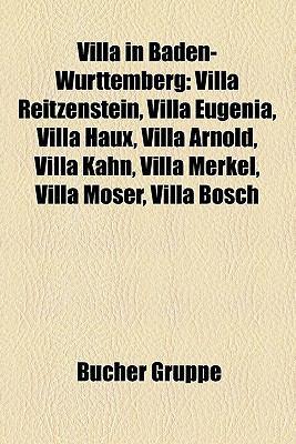 Villa in Baden-Wurttemberg: Villa Reitzenstein, Villa Eugenia, Villa Haux, Villa Arnold, Villa Kahn, Villa Merkel, Villa Moser, Villa Bosch 9781158894819