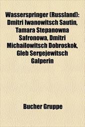 Wasserspringer (Russland): Dmitri Iwanowitsch Sautin, Tamara Stepanowna Safronowa, Dmitri Michailowitsch Dobroskok, Gleb Sergejewi