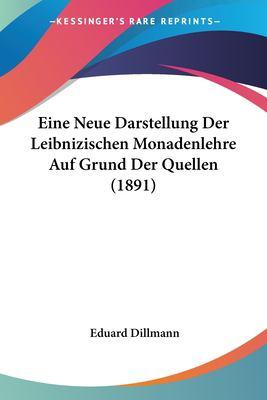 Eine Neue Darstellung Der Leibnizischen Monadenlehre Auf Grund Der Quellen (1891) 9781160085991