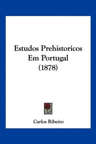 Estudos Prehistoricos Em Portugal (1878) 9781160090797