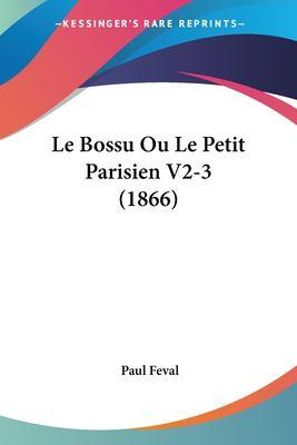 Le Bossu Ou Le Petit Parisien V2-3 (1866) 9781160145169