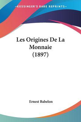 Les Origines de La Monnaie (1897) 9781160174879