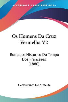 OS Homens Da Cruz Vermelha V2: Romance Historico Do Tempo DOS Francezes (1880) 9781160220750