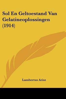 Sol En Geltoestand Van Gelatineoplossingen (1914) 9781160254250