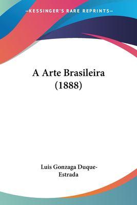 A Arte Brasileira (1888) 9781160275958