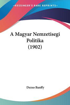 A Magyar Nemzetisegi Politika (1902) 9781160277945