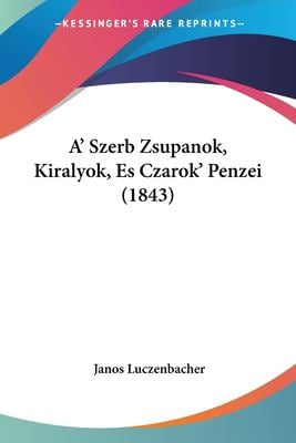 A' Szerb Zsupanok, Kiralyok, Es Czarok' Penzei (1843) 9781160279666