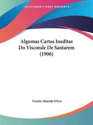 Algumas Cartas Ineditas Do Visconde de Santarem (1906) 9781160297448