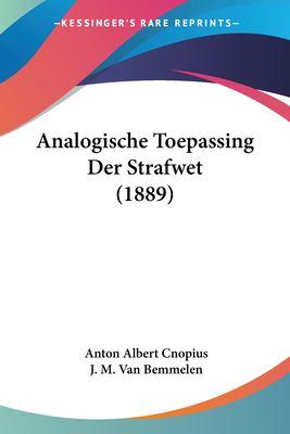 Analogische Toepassing Der Strafwet (1889) 9781160298988
