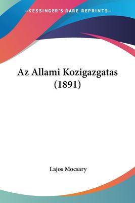 AZ Allami Kozigazgatas (1891) 9781160311397