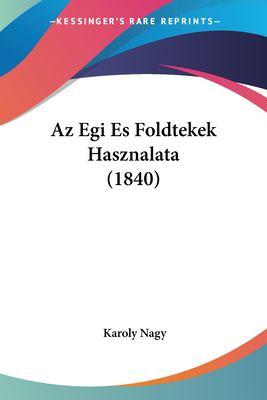 AZ Egi Es Foldtekek Hasznalata (1840) 9781160311526