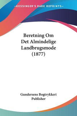 Beretning Om Det Almindelige Landbrugsmode (1877) 9781160323123