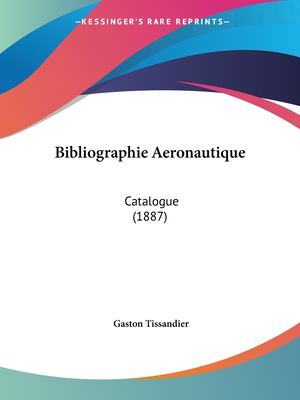 Bibliographie Aeronautique: Catalogue (1887) 9781160324892