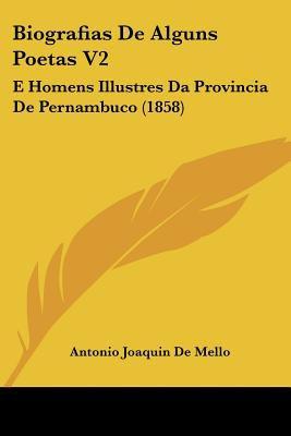 Biografias de Alguns Poetas V2: E Homens Illustres Da Provincia de Pernambuco (1858) 9781160328456