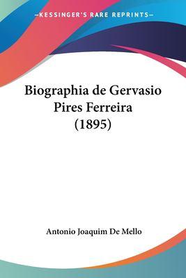Biographia de Gervasio Pires Ferreira (1895) 9781160328616