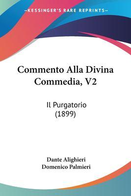 Commento Alla Divina Commedia, V2: Il Purgatorio (1899) 9781160344555