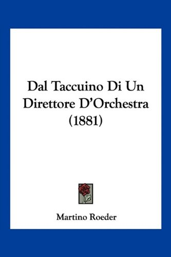 Dal Taccuino Di Un Direttore D'Orchestra (1881) 9781160352758