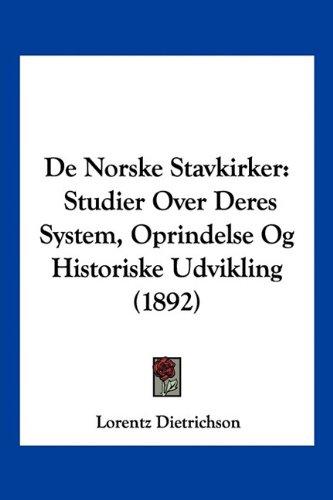 de Norske Stavkirker: Studier Over Deres System, Oprindelse Og Historiske Udvikling (1892)