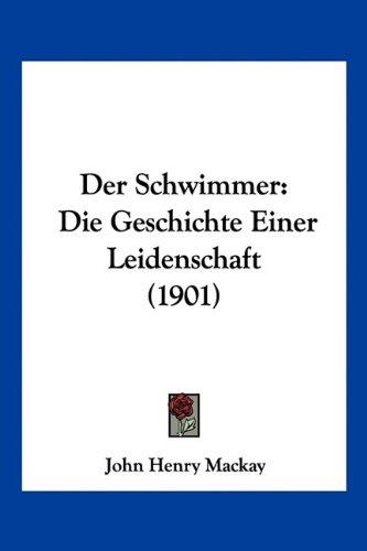 Der Schwimmer: Die Geschichte Einer Leidenschaft (1901) 9781160444019