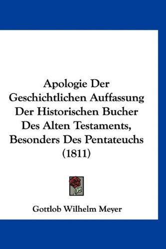 Apologie Der Geschichtlichen Auffassung Der Historischen Bucher Des Alten Testaments, Besonders Des Pentateuchs (1811) 9781160457989