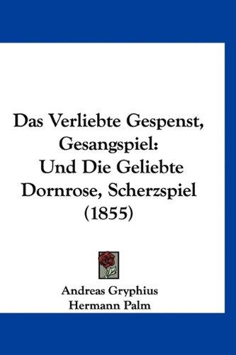 Das Verliebte Gespenst, Gesangspiel: Und Die Geliebte Dornrose, Scherzspiel (1855) 9781160461399