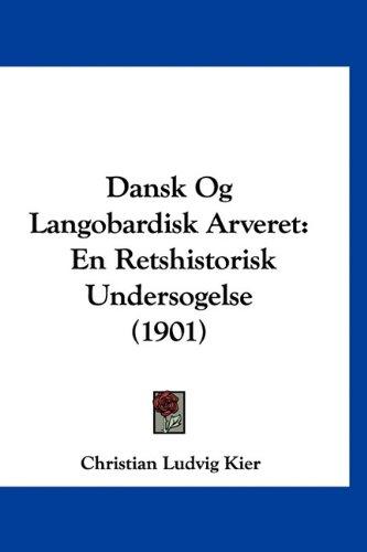Dansk Og Langobardisk Arveret: En Retshistorisk Undersogelse (1901) 9781160465519