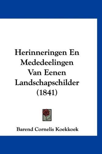 Herinneringen En Mededeelingen Van Eenen Landschapschilder (1841) 9781160591867