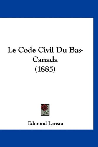 Le Code Civil Du Bas-Canada (1885) 9781160704458