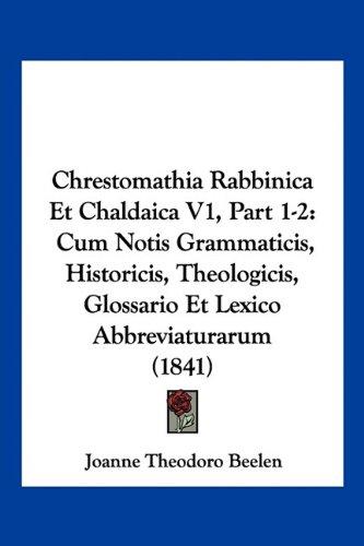 Chrestomathia Rabbinica Et Chaldaica V1, Part 1-2: Cum Notis Grammaticis, Historicis, Theologicis, Glossario Et Lexico Abbreviaturarum (1841) 9781160722131