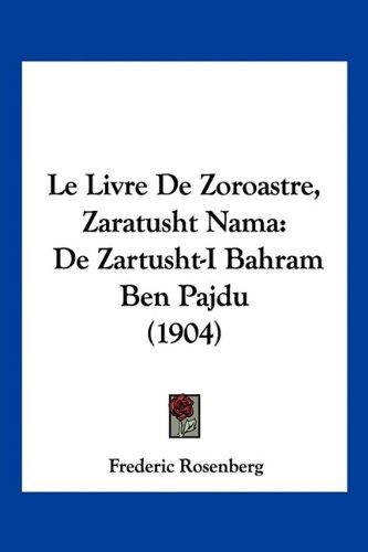 Le Livre de Zoroastre, Zaratusht Nama: de Zartusht-I Bahram Ben Pajdu (1904) 9781160741637