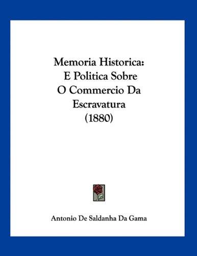 Memoria Historica: E Politica Sobre O Commercio Da Escravatura (1880) 9781160747523
