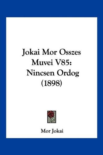 Jokai Mor Osszes Muvei V85: Nincsen Ordog (1898) 9781160774857