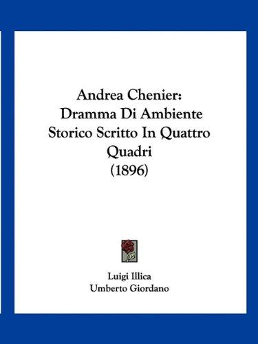 Andrea Chenier: Dramma Di Ambiente Storico Scritto in Quattro Quadri (1896) 9781160786195