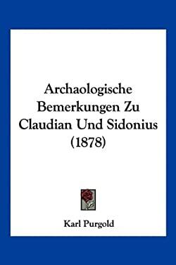 Archaologische Bemerkungen Zu Claudian Und Sidonius (1878) 9781160793940