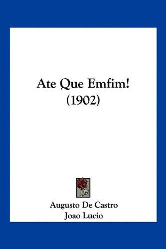 Ate Que Emfim! (1902) 9781160798075