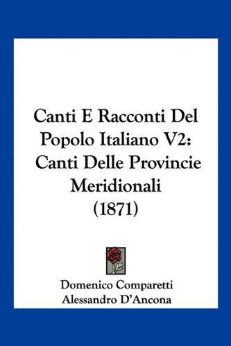 Canti E Racconti del Popolo Italiano V2: Canti Delle Provincie Meridionali (1871) 9781160818520