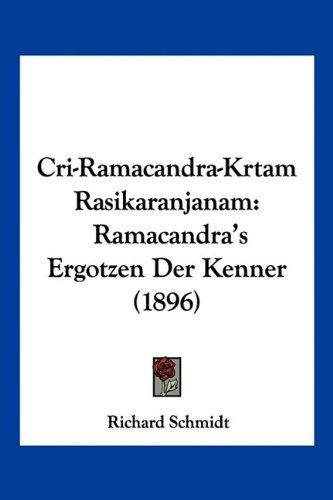 Cri-Ramacandra-Krtam Rasikaranjanam: Ramacandra's Ergotzen Der Kenner (1896) 9781160844642