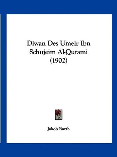 Diwan Des Umeir Ibn Schujeim Al-Qutami (1902) 9781160848527