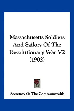 Massachusetts Soldiers and Sailors of the Revolutionary War V2 (1902) 9781160881616